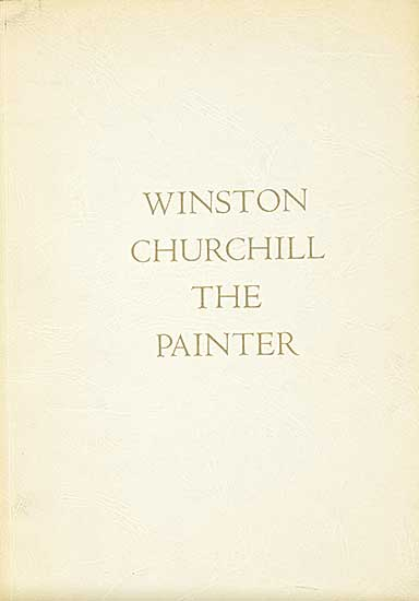 #1512 ~ Churchill - Winston Churchill the Painter: Catalogue of an Exhibition of Paintings by the Rt. Hon. Sir Winston Churchill