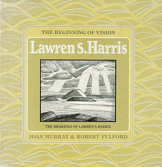 #1522.2 ~ Harris - The Beginning of Vision: The Drawings of Lawren Harris