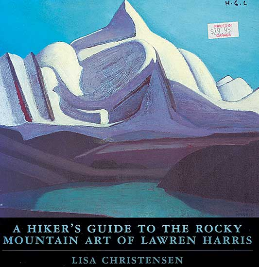 #1523 ~ Harris - A Hiker's Guide to the Rocky Mountain Art of Lawren Harris
