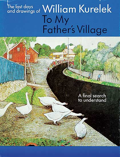 #1548 ~ Kurelek - To My Father's Village: The Last Days and Drawings of William Kurelek: A Final Search to Understand