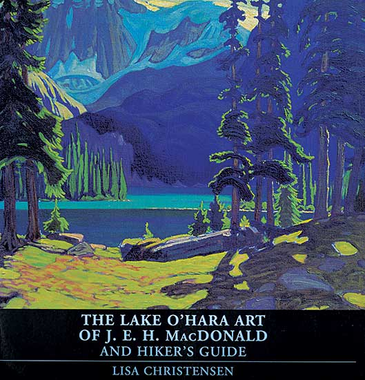 #1550 ~ MacDonald - The Lake O'Hara Art of J.E.H. MacDonald and Hiker's Guide