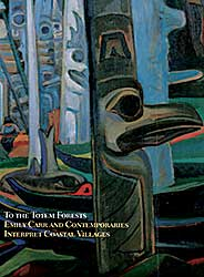 #1508.1 ~ Carr - To the Totem Forests: Emily Carr and Contemporaries Interpret Coastal Villages