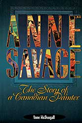 #1574.1 ~ Savage - Anne Savage: The Story of a Canadian Painter
