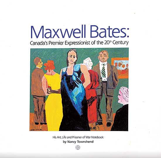 #205 ~ Bates - Maxwell Bates: Canada's Premier Expressionist of the 20th Century: His Art, Life and Prisoner of War Notebook