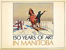 #338 ~ School - 150 Years of Art in Manitoba: Struggle for a Visual Civilization